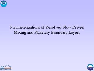 Parameterizations of Resolved-Flow Driven Mixing and Planetary Boundary Layers