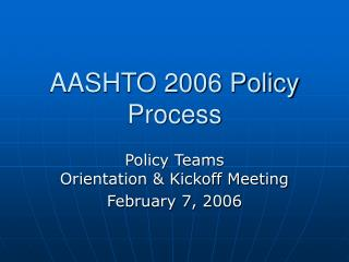 AASHTO 2006 Policy Process