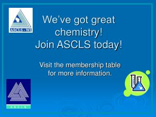 We've got great chemistry! Join ASCLS today!