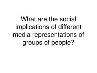 What are the social implications of different media representations of groups of people?
