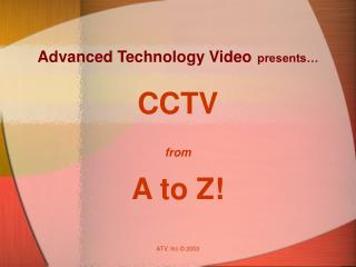 Advanced Technology Video presents…