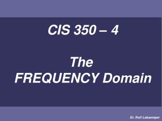 CIS 350 – 4 The  FREQUENCY Domain