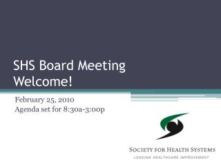 SHS Board Meeting Welcome!