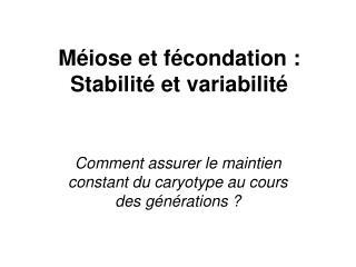 Méiose et fécondation: Stabilité et variabilité