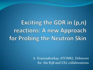 Exciting the GDR in ( p,n ) reactions: A new Approach for Probing the Neutron Skin