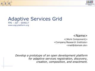 Adaptive Services Grid FP6 – IST - 004617 asg-platform