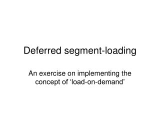 Deferred segment-loading