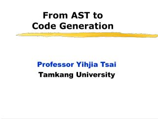 From AST to  Code Generation