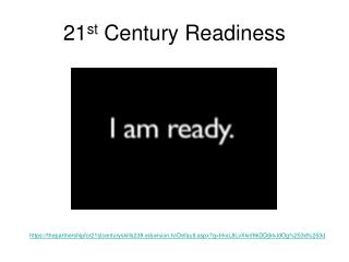 21 st  Century Readiness