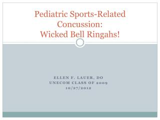 Pediatric Sports-Related Concussion:  Wicked Bell  Ringahs !