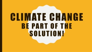 Climate change Be part of the solution !