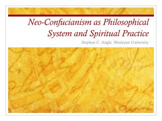 Neo-Confucianism as Philosophical System and Spiritual Practice