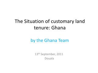 The Situation of customary land tenure: Ghana  by the Ghana Team