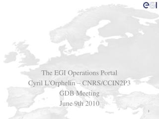 The EGI Operations Portal Cyril L'Orphelin – CNRS/CCIN2P3 GDB Meeting June 9th 2010