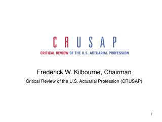 Frederick W. Kilbourne, Chairman Critical Review of the U.S. Actuarial Profession (CRUSAP)