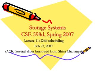 Storage Systems CSE 598d, Spring 2007