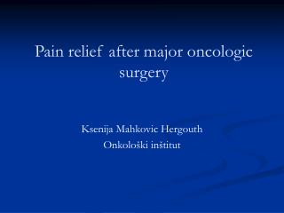 Pain relief after major oncologic surgery