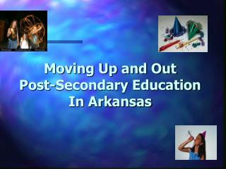 Moving Up and Out Post-Secondary Education  In Arkansas