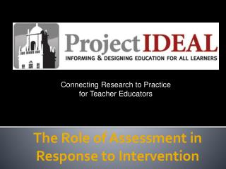 The Role of Assessment in  Response to Intervention