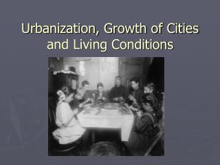 Urbanization, Growth of Cities and Living Conditions