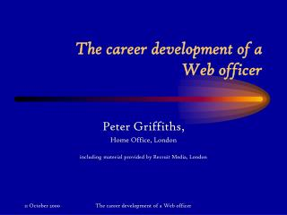 The career development of a  Web officer