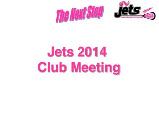 Jets 2014  Club Meeting