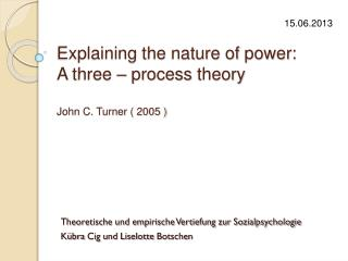 Explaining the nature of  power: A  three  –  process theory John C. Turner ( 2005 )