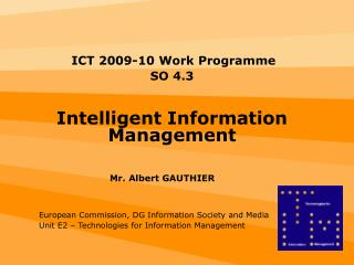 ICT 2009-10 Work Programme  SO 4.3 Intelligent Information Management 			Mr. Albert GAUTHIER