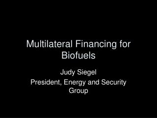 Multilateral Financing for Biofuels