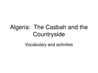 Algeria:  The Casbah and the Countryside