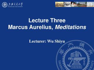 Lecture Three  Marcus Aurelius,  Meditations