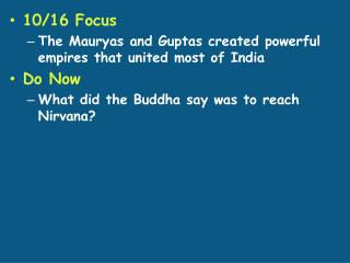 10/16 Focus The Mauryas and Guptas created powerful empires that united most of India   Do Now