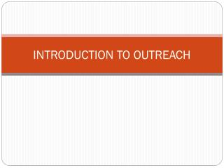 INTRODUCTION TO OUTREACH