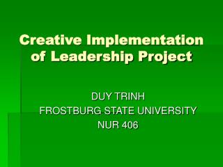 Creative Implementation of Leadership Project