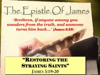 """Restoring the  Straying Saints"" James  5:19-20"