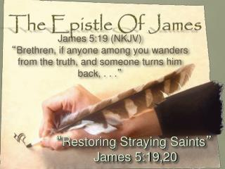 """ Restoring Straying Saints ""  James 5:19,20"