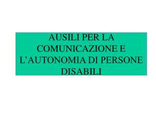 AUSILI PER LA COMUNICAZIONE E L'AUTONOMIA DI PERSONE DISABILI