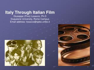 Italy Through Italian Film Giuseppe (Pino) Losacco, Ph.D  Duquesne University, Rome Campus