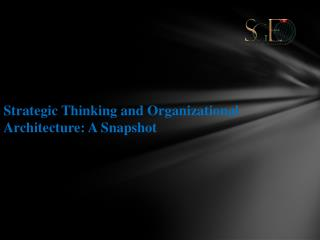 Strategic Thinking and Organizational Architecture: A Snapshot