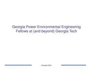 Georgia Power Environmental Engineering Fellows at (and beyond) Georgia Tech
