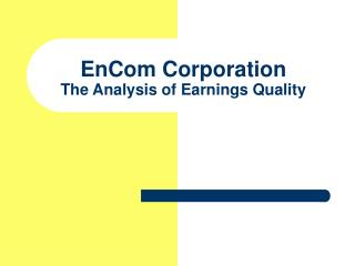 EnCom Corporation The Analysis of Earnings Quality