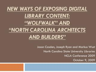 Jason Casden, Joseph Ryan and Markus Wust North Carolina State University Libraries