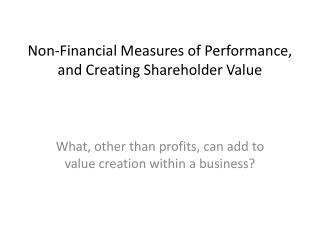 Non-Financial Measures of Performance, and Creating Shareholder Value