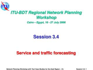 ITU-BDT Regional Network Planning Workshop Cairo – Egypt, 16 - 27 July 2006 Session 3.4