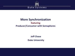 More Synchronization featuring Producer/Consumer with Semaphores