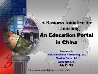 A Business Initiative for Launching An Education Portal in China Presented by