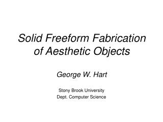 Solid Freeform Fabrication of Aesthetic Objects