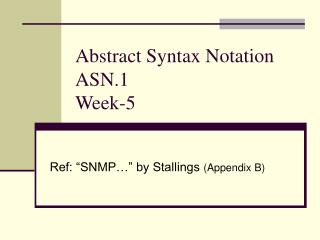 Abstract Syntax Notation ASN.1 Week-5