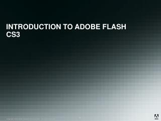 INTRODUCTION TO ADOBE FLASH CS3