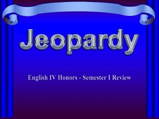 English IV Honors - Semester I Review